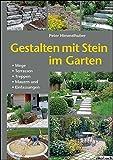 Gestalten mit Stein im Garten: Wege, Terrassen, Treppen, Mauern und Einfassung