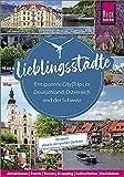 Lieblingsstädte – Entspannte CityTrips in Deutschland, Österreich und der Schweiz: 28 Ideen abseits der großen Zentren: Reise Know-How Reiseführer